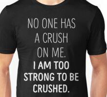 No One Has A Crush On Me I Am Too Strong To Be Crushed T Shirt Unisex T-Shirt