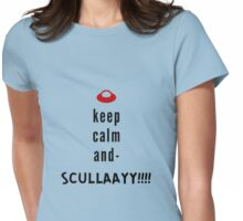 Keep Calm and SCULLAAYY!!!! Womens Fitted T-Shirt