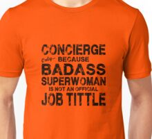 Concierge Only Because Badass Superwoman Unisex T-Shirt