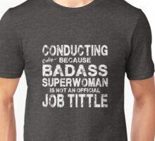 Conducting Only Because Badass Superwoman White Unisex T-Shirt