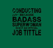 Conducting Only Because Badass Superwoman Unisex T-Shirt