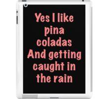"""""""Pina Coladas"""" 80s song lyric quote iPad Case/Skin"""