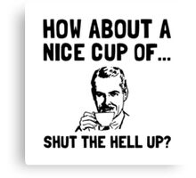 Cup Of Shut Up Canvas Print