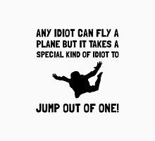 Idiot Skydiving Unisex T-Shirt