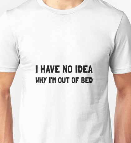 Out Of Bed Unisex T-Shirt