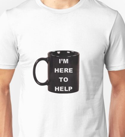 I'm here to help 2 Unisex T-Shirt