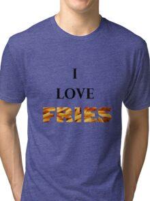 I love FRIES Tri-blend T-Shirt