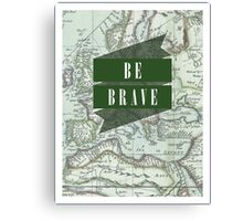 Be Brave [Map] Canvas Print