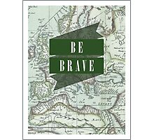 Be Brave [Map] Photographic Print