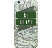 Be Brave [Map] iPhone Case/Skin