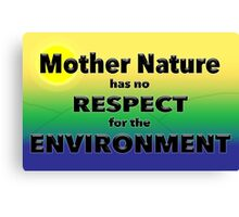 Mother Nature has no RESPECT for the ENVIRONMENT Canvas Print