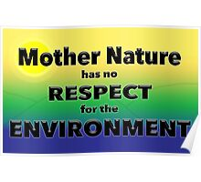 Mother Nature has no RESPECT for the ENVIRONMENT Poster