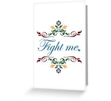 Fight Me. Greeting Card