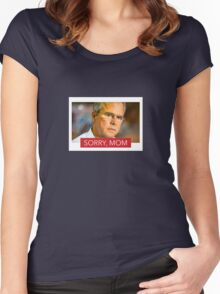 """Sorry Mom"" Jed Bush 2016 Women's Fitted Scoop T-Shirt"