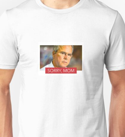 """Sorry Mom"" Jed Bush 2016 Unisex T-Shirt"