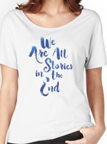 Doctor Who - We are all Stories In The End Women's Relaxed Fit T-Shirt