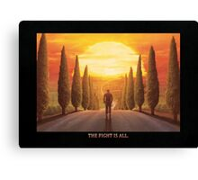 The Fight is All (text edition) (Only 25) Canvas Print