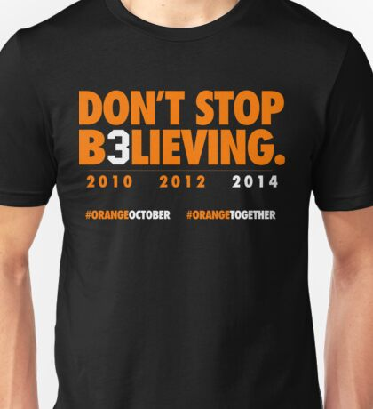 DON'T STOP B3LIEVING 2014 Unisex T-Shirt