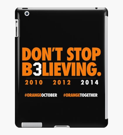DON'T STOP B3LIEVING 2014 iPad Case/Skin