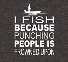 I fish because punching people is frowned upon Unisex T-Shirt
