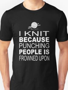 I knit because punching people is frowned upon T-Shirt