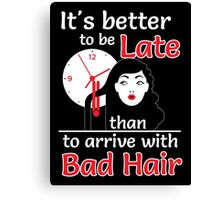 It's better to be late than to arrive with bad hair Canvas Print