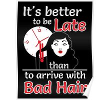 It's better to be late than to arrive with bad hair Poster