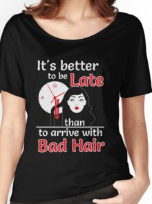 It's better to be late than to arrive with bad hair Women's Relaxed Fit T-Shirt