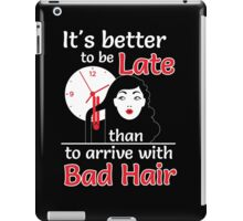 It's better to be late than to arrive with bad hair iPad Case/Skin