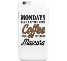 Mondays take a litte more coffee and mascara iPhone Case/Skin