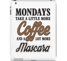 Mondays take a litte more coffee and mascara iPad Case/Skin
