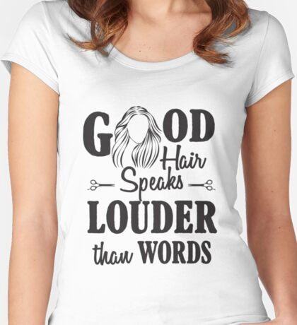 Good hair speaks louder than words Women's Fitted Scoop T-Shirt