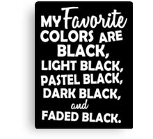 My favorite colors are black, light black ... Canvas Print