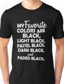 My favorite colors are black, light black ... Unisex T-Shirt