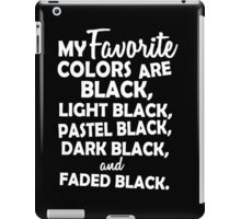 My favorite colors are black, light black ... iPad Case/Skin