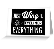 Just Wing it! Life eyeliner everything Greeting Card