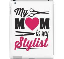 My Mom is my stylist iPad Case/Skin