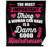 Most important thing a woman can have is a hairdresser Poster