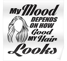 My mood depends on how good my hair looks Poster