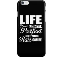 Life isn't perfect, but your hair can be!  iPhone Case/Skin
