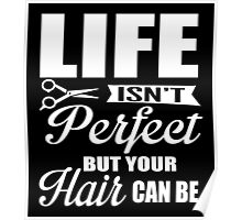 Life isn't perfect, but your hair can be!  Poster
