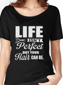 Life isn't perfect, but your hair can be!  Women's Relaxed Fit T-Shirt
