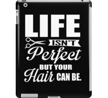 Life isn't perfect, but your hair can be!  iPad Case/Skin