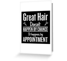 Great hair happens by appointment Greeting Card