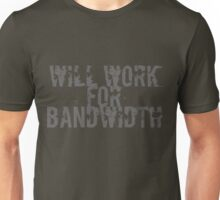 Will Work for Bandwidth - Geek  Unisex T-Shirt