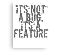 Its Not A Bug, Its A Feature - Geek  Canvas Print