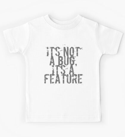 Its Not A Bug, Its A Feature - Geek  Kids Tee
