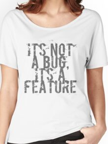 Its Not A Bug, Its A Feature - Geek  Women's Relaxed Fit T-Shirt