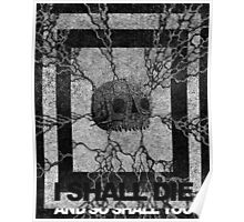 I Shall Die And So Shall You Poster