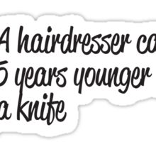 Hairdresser can make you look younger without a knife Sticker